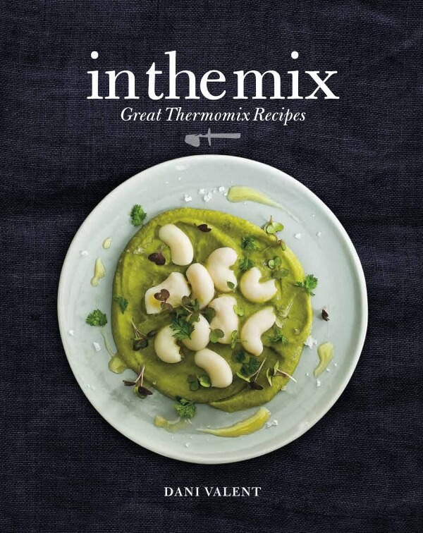In the Mix: Great Thermomix Recipes